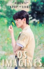 🌈 Imagines • OS | KPOP 🌈 by SOPHIIIIIIIIE