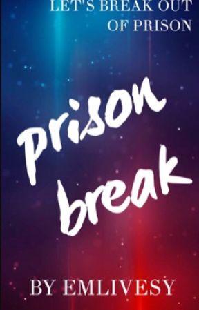 Let's Break Out Of Prison - Prison Break FanFic by EmLivesy