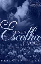 MINHA ESCOLHA É VOCÊ - LIVRO I (DEGUSTAÇÃO) by PriTigre