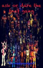 Ask or dare the fnaf crew (Discontinued) by nerdynerdgirl8