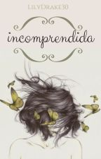 Incomprendida by LilyDrake30