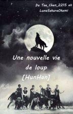 Une nouvelle vie de loup {HunHan} by Tae_Chen_2215