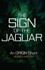 The Sign of the Jaguar: An ORIGIN Short by AuthorJessicaKhoury