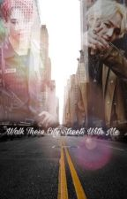Walk These City Streets With Me (#wattys2017)(Complete) by minsugaddicted