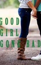 Good Girl Gone Bad by Moriah_Claar