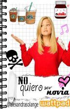 no quiero ser novia (NQSN 2) - pausada temporalmente by alexandrasolange
