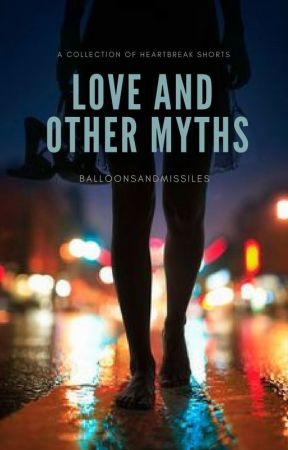 Love And Other Myths by BalloonsAndMissiles