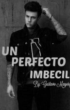 Un Perfecto Imbécil by GustavoMayorga21