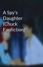 A Spy's Daughter (Chuck Fanfiction) by MaidMadie