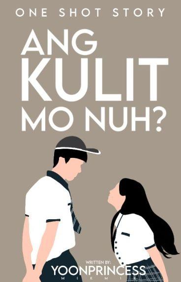 Ang kulit mo nuh?!(One shot)
