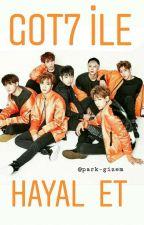 GOT7 İLE HAYAL ET ? by Park-Gizem