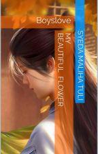 *My Beautiful Flower* by SyedaMalihaTuli