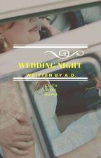 WEDDING NIGHT. by adefresh