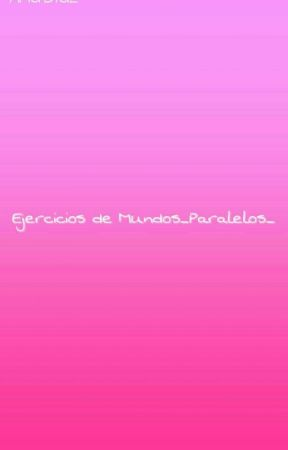Ejercicios de Mundos_Paralelos_ by Mundos_Paralelos_
