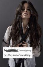 the beginning ⌨ camren [intersex.] by laurenjgalaxy