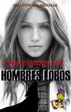 Otra historia de hombres lobos.||Terminada|| by kellyythoralabatalla