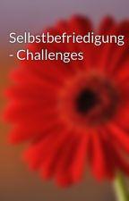 Selbstbefriedigung - Challenges by Fluffyxxxx