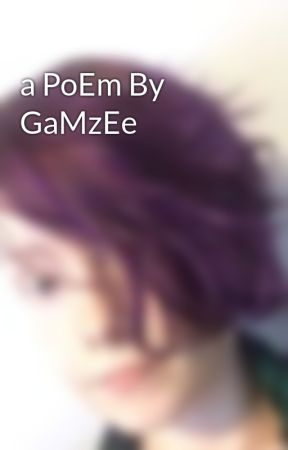 a PoEm By GaMzEe by Odosu-Kokoru