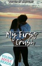 My first crush (COMPLETED)√ by Marytej17