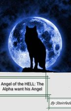 Angels of HELL: The Alpha and his Angel by Steinfeder