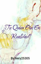 Tu Quien Eres En Realidad by Nery25305