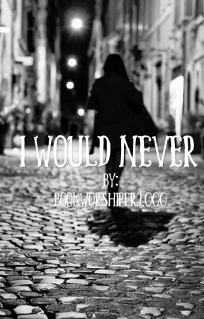I Would Never by bookworshiper2000