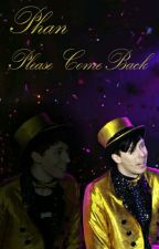 Phan☆Please Come Back by cl0wnfuck3r