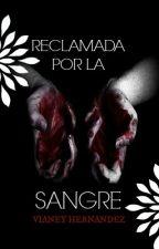 Reclamada Por la Sangre. by VianeyHernandez