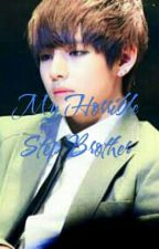 Taehyung FF ~My Horrible Step Brother~ {17+} Book one by TByun5