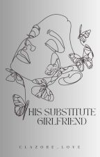 His Substitute Girlfriend (COMPLETED) by clazore_love