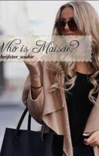 Who is Maisae? by SchrijfsterSouhir