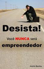 Desista! Você nunca será empreendedor by AndreMedina752