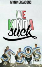 WE KINDA SUCK :: 5SOS by MyNineReasons