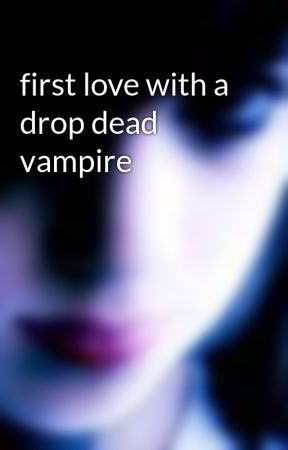 first love with a drop dead vampire by Hyper4ever