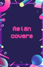 ASIAN COVERS by xxxibgdragg