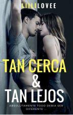 """"""" Tan Cerca y Tan Lejos """"  by LiiliLovee"""