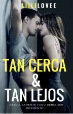 """ Tan Cerca y Tan Lejos "" by LiiliLovee"