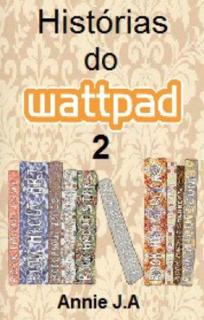 Histórias do Wattpad 2 by Annie_JA