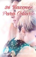36 Razones Para Odiarte (#Simbar) by ZenereHolic