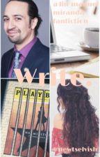 Write. // (Lin-Manuel Miranda Fanfiction)  [[On Hold]] by newtselvish