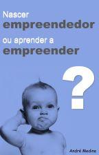 Nascer empreendedor ou aprender a empreender? by AndreMedina752