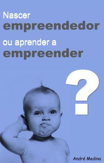 Nascer empreendedor ou aprender a empreender?