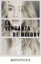 La Venganza De Melody by Mary1Styles79