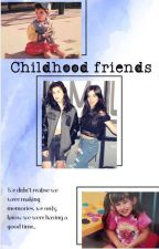 Childhood Friends (+18 Camren) by FakingCamren