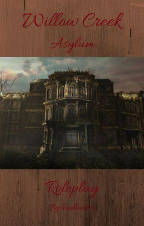 Willow Creek Asylum (RP) by leadbomber