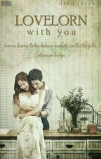 Lovelorn With You by Diah_Faizah