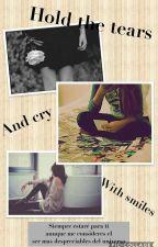 """""""Aguantar las lágrimas y llorar con sonrisas""""  by Dayana-uchiha"""