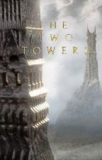 The Two Towers (EDITING AND SECOND TO FINISH) by ReignWinter