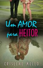 UM AMOR PARA HEITOR by CrisleneMello