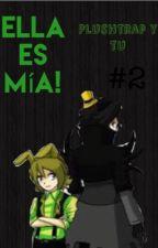 """Ella es mía! (PLUSHTRAP y tú) //segunda temporada de """"Cuando estoy contigo""""// by -NiSoOla-"""